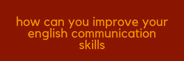 How Can You Improve Your English Communication?